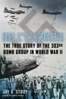 Hell's Angels : the true story of the 303rd Bomb Group in World War II