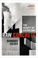 Raw concrete : the beauty of brutalism