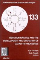 Reaction kinetics and the development and operation of catalytic processes [electronic resource] : proceedings of the 3rd international symposium, Oostende (Belgium), April 22-25, 2001