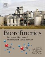 Biorefineries [electronic resource] : integrated biochemical processes for liquid biofuels