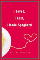 I Loved, I Lost, I Made Spaghetti