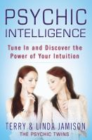 Psychic intelligence : tune in and discover the power of your intuition