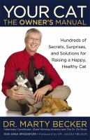 Your cat : the owner's manual : hundreds of secrets, surprises, and solutions for raising a happy, healthy cat