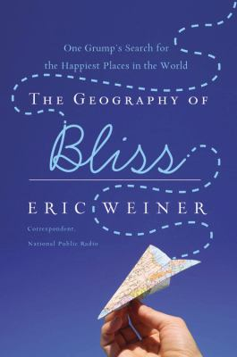 Cover art for The Geography of Bliss: One Grump's Search for the Happiest Places in the World