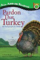 Pardon that turkey : how thanksgiving became a holiday