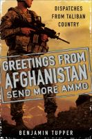 Greetings from Afghanistan, send more ammo : dispatches from Taliban country