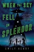 When the Sky Fell on Splendor by Emily Henry
