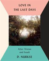Love in the Last Days: After Tristan and Iseult