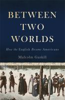 Between two worlds : how the English became Americans