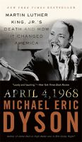 April 4, 1968 [electronic resource] : Martin Luther King, Jr's death and how it changed America