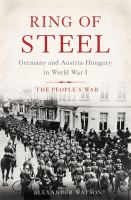Ring of steel : Germany and Austria-Hungary in World War I, the people's war