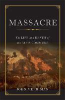 Massacre : the life and death of the Paris Commune