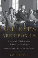 All eyes are upon us : race and politics from Boston to Brooklyn