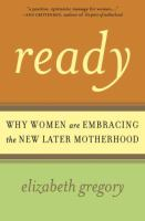 Ready : why women are embracing the new later motherhood