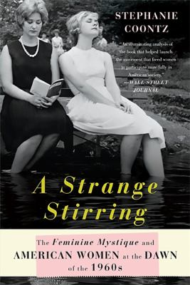 Book cover for A strange stirring : the Feminine mystique and American women at the dawn of the 1960s / Stephanie Coontz