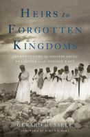 Heirs to forgotten kingdoms : journeys into the disappearing religions of the Middle East