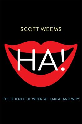 Book cover for Ha! [electronic resource] : the science of when we laugh and why / Scott Weems