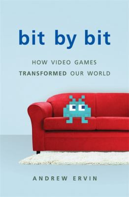 Bit by Bit: How Video Games Transformed Our World book jacket