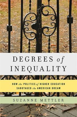 Book cover for Degrees of inequality [electronic resource] : how the politics of higher education sabotaged the American dream / Suzanne Mettler