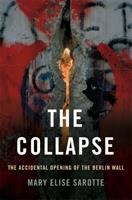 The collapse : the accidental opening of the Berlin Wall
