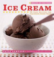 Ice cream : 52 easy recipes for year-round frozen treats