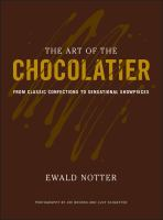 The art of the chocolatier : from classic confections to sensational showpieces / Ewald Notter ; photography by Joe Brooks and Lucy Schaeffer.