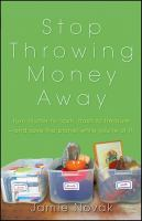 Stop throwing money away : turn clutter into cash, trash into treasure--and save the planet while you're at it!