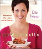 Comfort food fix : feel-good favorites made healthy