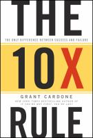 NON-FICTION: The 10x rule : the only difference between success and failure / Grant Cardone.