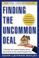 Finding the uncommon deal : a top New York lawyer explains how to buy a home for the lowest possible price