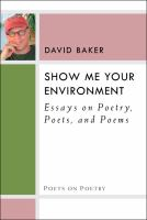 Show me your environment : essays on poetry, poets, and poems