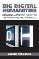 Big Digital Humanities : imagining a meeting place for the humanities and the digital /