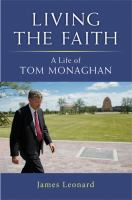 Living the faith [electronic resource] : a life of Tom Monaghan