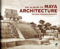 An Album of Maya Architecture [electronic resource]