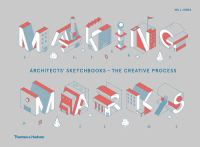 Making marks : architects' sketchbooks-- the creative process /