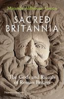 Sacred Britannia : the gods and rituals of Roman Britain /