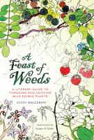 Feast Of Weeds: A Literary Guide To Foraging And Cooking Wild Edible Plants