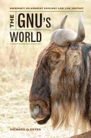 The gnu's world : Serengeti wildebeest ecology and life history