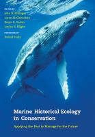 Marine historical ecology in conservation : applying the past to manage for the future
