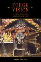 The forge of vision : a visual history of modern Christianity