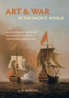Art and war in the Pacific world : making, breaking, and taking from Anson's voyage to the Philippine-American War /
