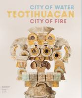 Teotihuacan : city of water, city of fire /