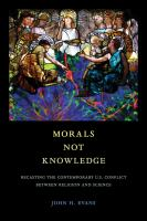 Morals not knowledge : recasting the contemporary U.S. conflict between religion and science /