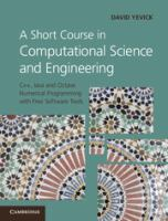 A short course in computational science and engineering [electronic resource] : C++, Java, and Octave numerical programming with free software tools