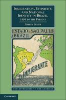 Immigration, ethnicity, and national identity in Brazil, 1808 to the present [electronic resource]