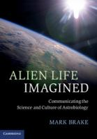 Alien life imagined [electronic resource] : communicating the science and culture of Astrobiology
