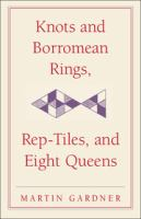Knots and borromean rings, rep-tiles, and eight queens : Martin Gardner's unexpected hanging