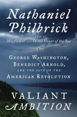 Cover Image for Valiant Ambition: George Washington, Benedict Arnold, and the Fate of the American Revolution by Nathaniel Philbrick
