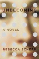 Unbecoming : a novel