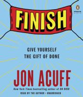 Finish: [give Yourself the Gift of Done]